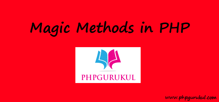Magic Methods in php