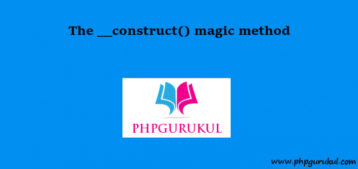 Construct Magic Method