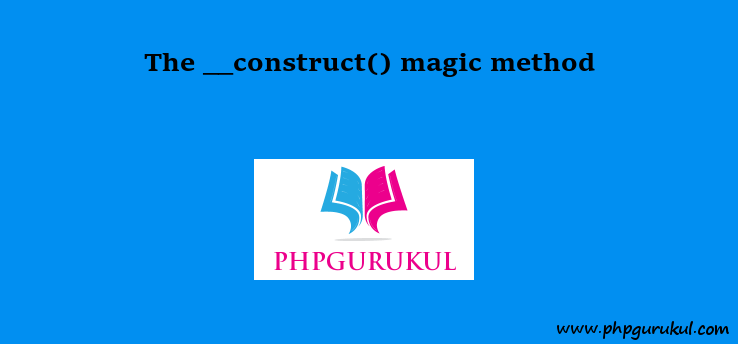 Construct Magic Method