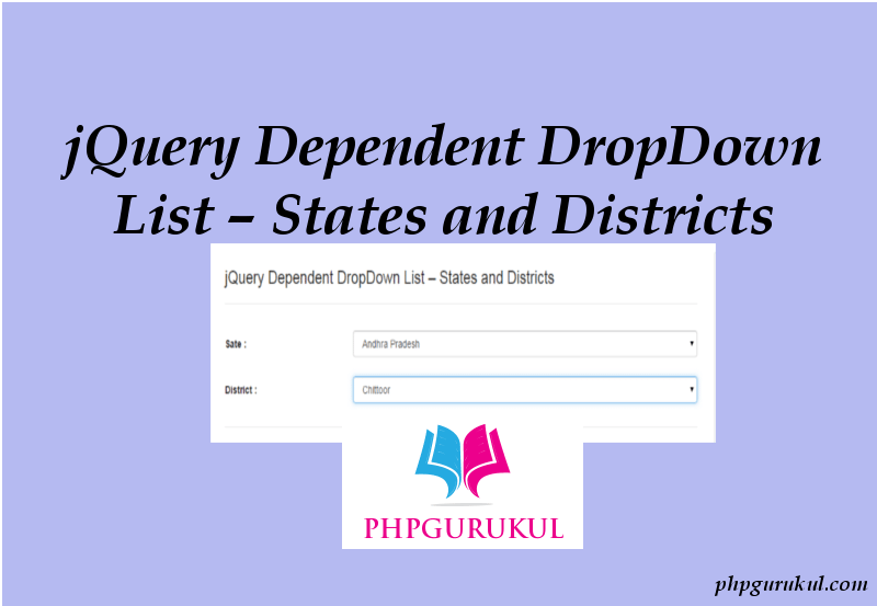 jQuery Dependent DropDown List – States and Districts - PHPGurukul
