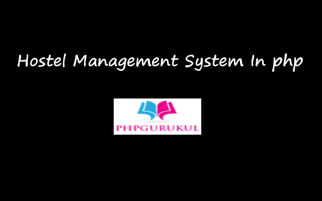 Hostel Management in php Free Download, Hostel Management System project