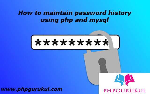 How to maintain the password history using php and mysql
