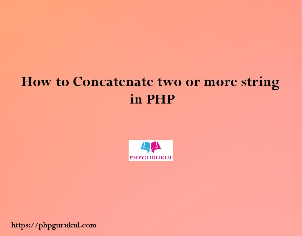 How to Concatenate two or more string in PHP