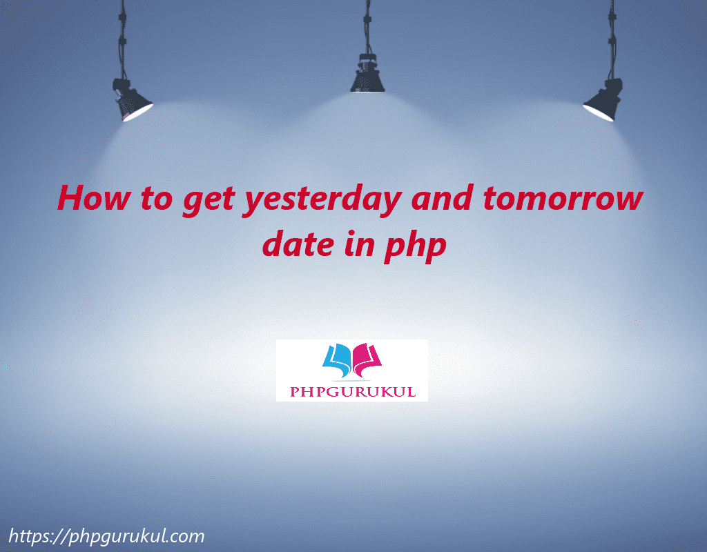 How to get yesterday and tomorrow date in php