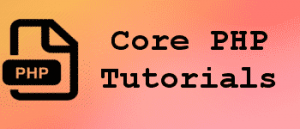 Core PHP Tutorials