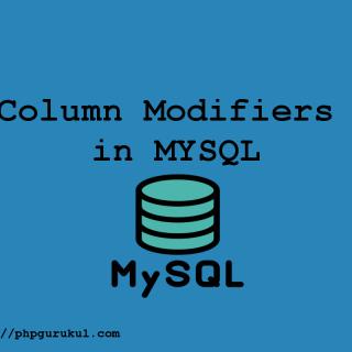 Column Modifiers in MYSQL