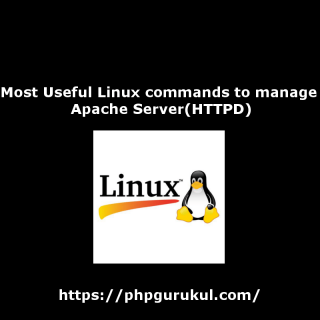 Most Useful Linux commands to manage Apache Server(HTTPD)